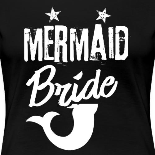MERMAID Bride - Women's Premium T-Shirt