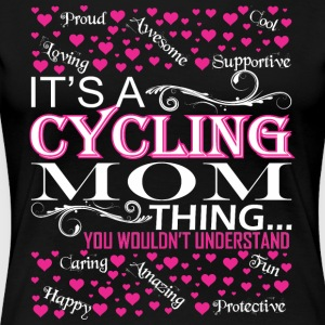 Its A Cycling Mom Things You Wouldnt Understand - Women's Premium T-Shirt