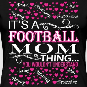 Its A Football Mom Things You Wouldnt Understand - Women's Premium T-Shirt