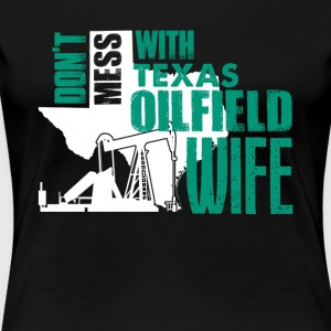 DON'T MESS WITH TEXAS OILFIELD WIFE SHIRT - Women's Premium T-Shirt