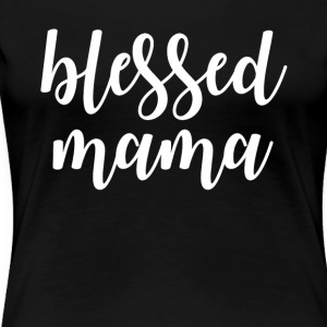 Mothers day tshirt blessed mama - Women's Premium T-Shirt