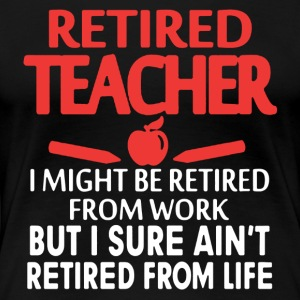 RETIRED TEACHER SHIRT - Women's Premium T-Shirt