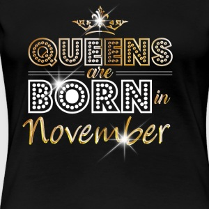 Queens are born in November - Gold - Women's Premium T-Shirt