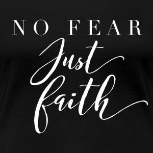 No Fear Just Faith - Women's Premium T-Shirt