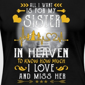 All I want is for my sister in heaven - Women's Premium T-Shirt