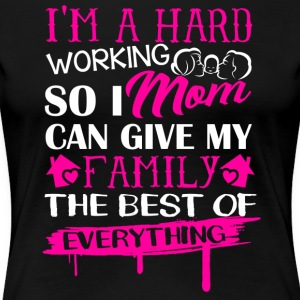 Hard Working Mom Shirt - Women's Premium T-Shirt