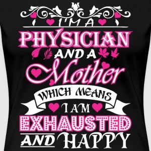 Physician Mother Which Means Exhausted & Happy - Women's Premium T-Shirt