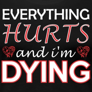Everything Hurts And Im Dying - Women's Premium T-Shirt
