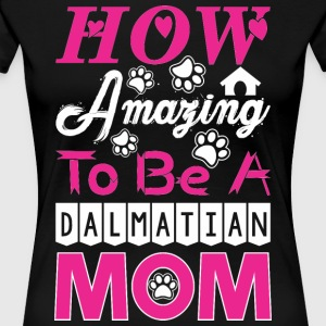 How Amazing To Be A Dalmatian Mom - Women's Premium T-Shirt