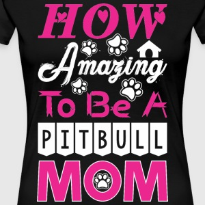 How Amazing To Be A Pitbull Mom - Women's Premium T-Shirt