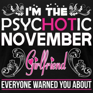 Im Psychotic November Girlfriend Everyone Warned - Women's Premium T-Shirt