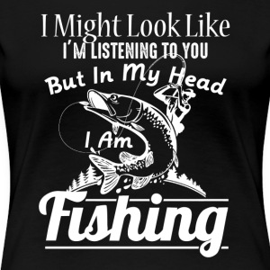 IN MY HEAD I'M FISHING SHIRT - Women's Premium T-Shirt