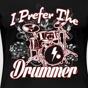 I PREFER THE DRUMMER SHIRT - Women's Premium T-Shirt