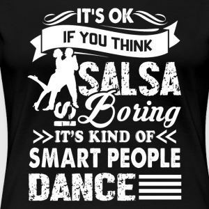 IF YOU THINK SALSA IS BORING SHIRT - Women's Premium T-Shirt
