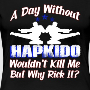 A DAY WITHOUT HAPKIDO SHIRT - Women's Premium T-Shirt