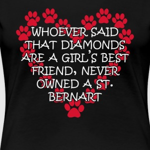 ST BERNARDS ARE A GIRLS BEST FRIEND SHIRT - Women's Premium T-Shirt