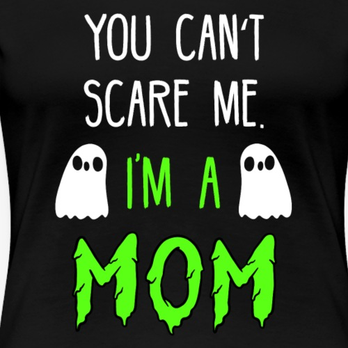 Halloween Mom Ghost Can't Scare Me Fun Shirt - Women's Premium T-Shirt