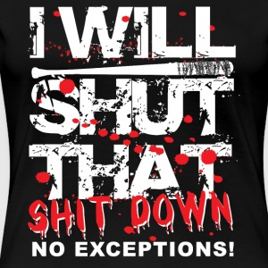 I Will Shut That Shit Down No Exceptions - Women's Premium T-Shirt