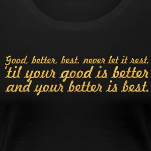 Good, better, best... Inspirational Quote - Women's Premium T-Shirt