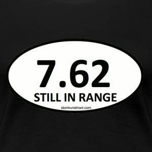 7.62 STILL IN RANGE - Women's Premium T-Shirt