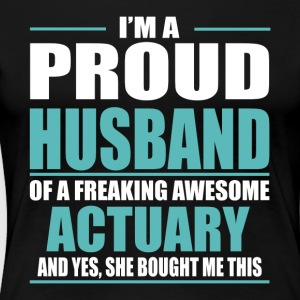 I m A Proud Husband Of A Freaking Awesome ACTUARY - Women's Premium T-Shirt