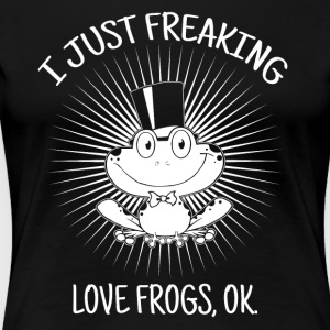I just freaking love frogs - Women's Premium T-Shirt