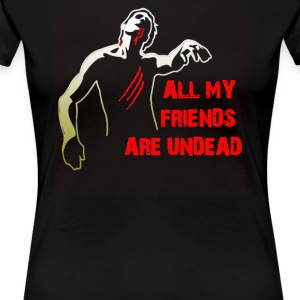 All My Friends Are Undead - T-shirt premium pour femmes