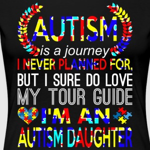 Autism Journey Never Planned Im An Autism Daughter - Women's Premium T-Shirt