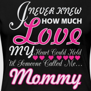 I Never Knew How Much Love My Heart Hold Mommy - Women's Premium T-Shirt