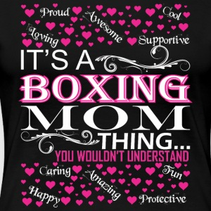 Its A Boxing Mom Things You Wouldnt Understand - Women's Premium T-Shirt