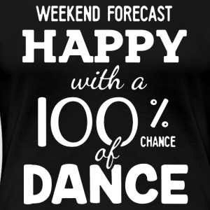 Happy With A 100 Chance Of Dance Shirt - Women's Premium T-Shirt