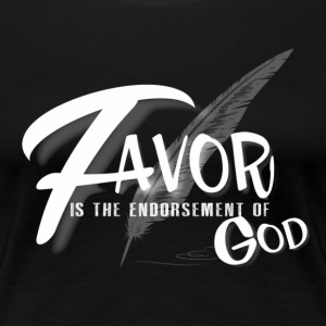 Favor Is The Endorsement of God - Women's Premium T-Shirt