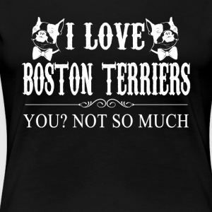 I Love Boston Terriers Tee Shirt - Women's Premium T-Shirt