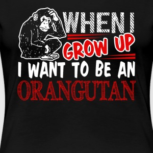 GROW UP ORANGUTAN SHIRT - Women's Premium T-Shirt