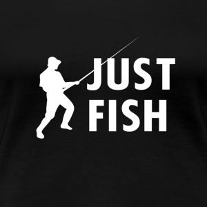 JUST FISH - Women's Premium T-Shirt
