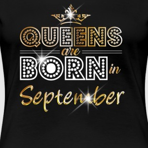 Queens are born in September - Gold - Women's Premium T-Shirt