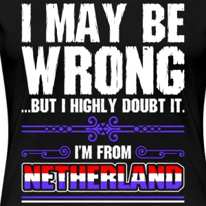 I May Be Wrong Im From Netherland - Women's Premium T-Shirt