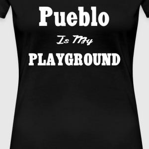 Pueblo Is My Playground - Women's Premium T-Shirt