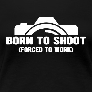 Born To Shoot Forced To Work Tee - Women's Premium T-Shirt