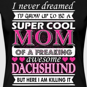 I Never Dreamed Grow Up Super Cool Dachshund Mom - Women's Premium T-Shirt