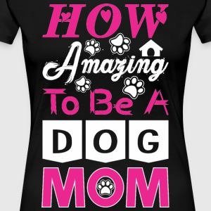 How Amazing To Be A Dog Mom - Women's Premium T-Shirt