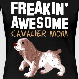 Freaking Awesome Cavalier Mom - Women's Premium T-Shirt