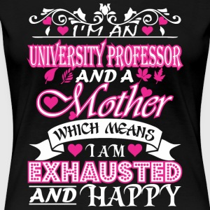University Professor Mother Means Exhausted Happy - Women's Premium T-Shirt