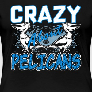 CRAZY ABOUT PELICANS SHIRT - Women's Premium T-Shirt