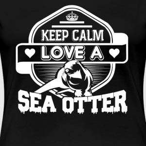 Keep Calm And Love Sea Otter Shirt - Women's Premium T-Shirt