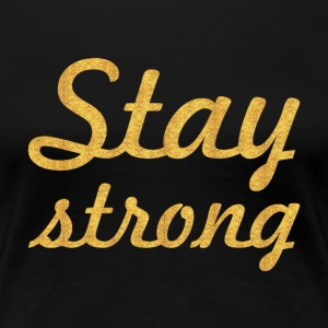 Stay Strong... Life Inspirational Quote - Women's Premium T-Shirt