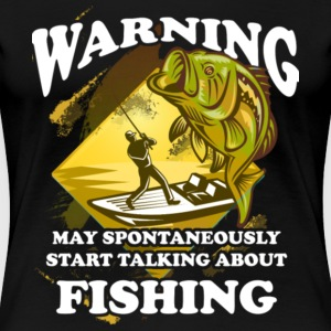 Spontaneously Start Talking Fishing T Shirt - Women's Premium T-Shirt
