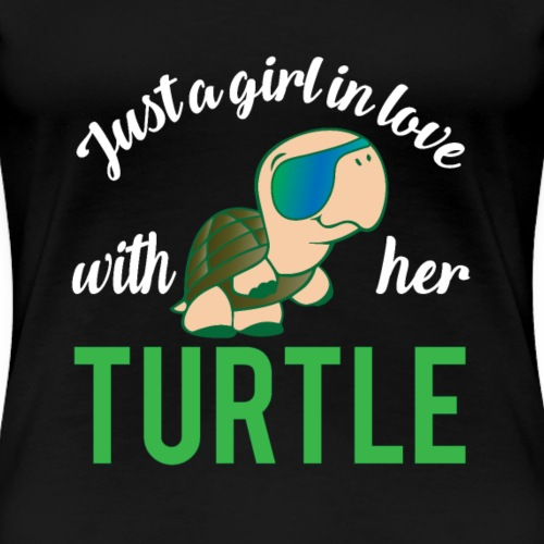 Just a girl in Love with her Turtle - Women's Premium T-Shirt