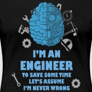 I'm An Engineer Let's Assume I'm Never Wrong Shirt - Women's Premium T-Shirt
