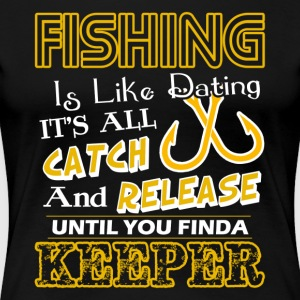 FISHING IS LIKE DATING TEE SHIRT - Women's Premium T-Shirt